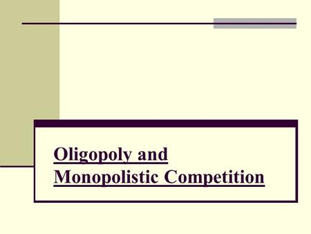 Oligopoly and Monopolistic Competition. VARIETIES OF IMPERFECT COMPETITION Oligopoly – few sellers that produce an identical (or almost identical) product,