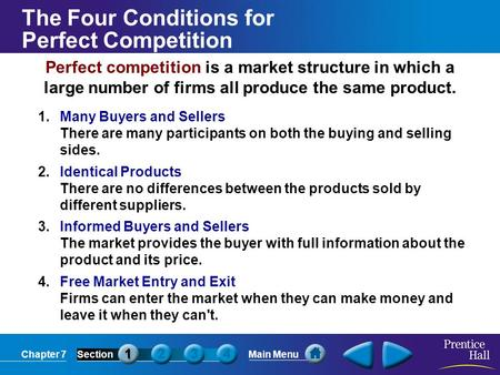 Chapter 7SectionMain Menu Perfect competition is a market structure in which a large number of firms all produce the same product. 1. Many Buyers and Sellers.