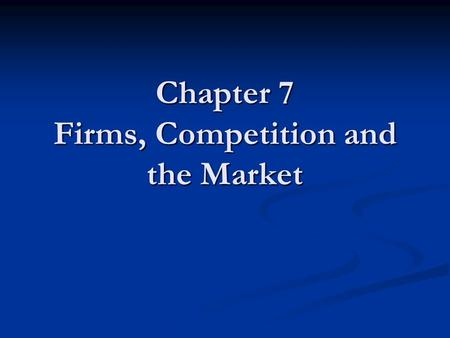 Chapter 7 Firms, Competition and the Market. In Canada consumers generally rely on private businesses to produce goods and services that meet our needs.