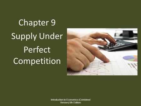 Chapter 9 Supply Under Perfect Competition Introduction to Economics (Combined Version) 5th Edition.
