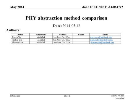 Doc.: IEEE 802.11-14/0647r2 SubmissionSlide 1 PHY abstraction method comparison Date: 2014-05-12 Authors: Tianyu Wu etc. MediaTek May 2014 NameAffiliationsAddressPhoneEmail.