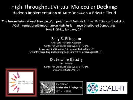 High-Throughput Virtual Molecular Docking: Hadoop Implementation of AutoDock4 on a Private Cloud Sally R. Ellingson Graduate Research Assistant Center.