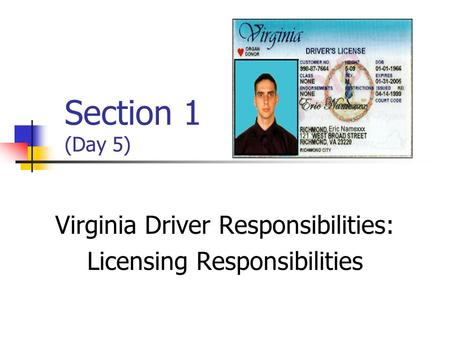 Section 1 (Day 5) Virginia Driver Responsibilities: Licensing Responsibilities.