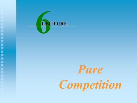 Pure Competition 6 LECTURE Market Structure Continuum FOUR MARKET MODELS Pure Competition.