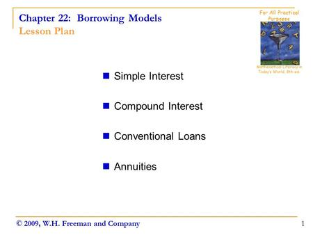 Chapter 22: Borrowing Models Lesson Plan Simple Interest Compound Interest Conventional Loans Annuities 1 Mathematical Literacy in Today's World, 8th ed.