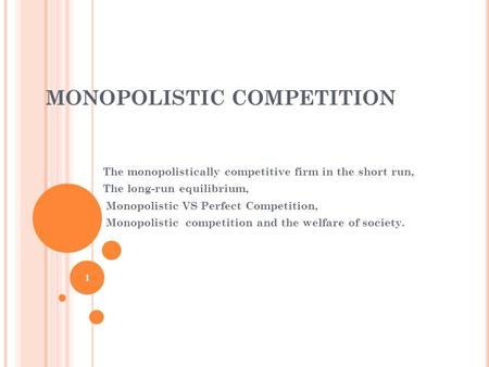 MONOPOLISTIC COMPETITION The monopolistically competitive firm in the short run, The long-run equilibrium, Monopolistic VS Perfect Competition, Monopolistic.