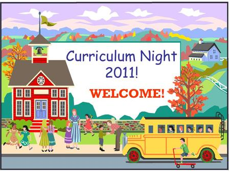 Curriculum Night 2011! WELCOME!. Our Agenda  Daily Schedule  Parent Conferences  Curriculum Night Packet  Behavior Plan  Homework  Assessments 