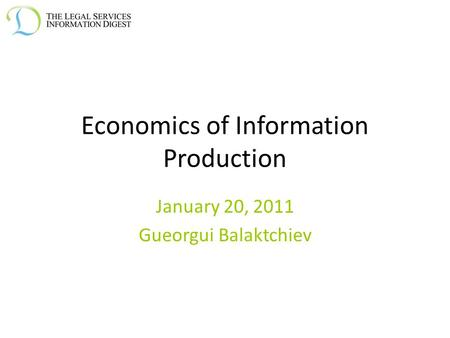 Economics of Information Production January 20, 2011 Gueorgui Balaktchiev.