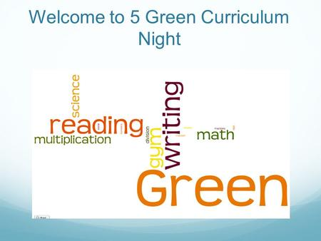Welcome to 5 Green Curriculum Night. Introductions Mrs. Bradley-ELA/SS Mrs. Matthews-Math/Science Ms. Daley-Inclusion Mrs. Barter-Student Teacher.