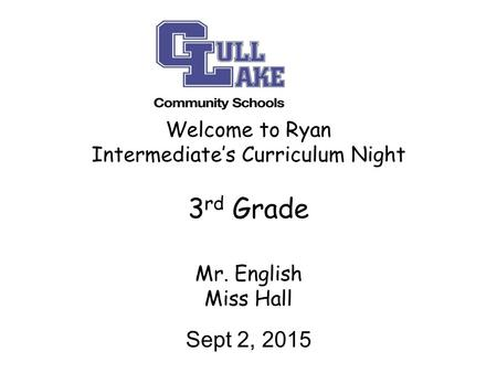 Welcome to Ryan Intermediate's Curriculum Night 3 rd Grade Mr. English Miss Hall Sept 2, 2015.