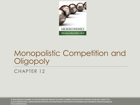 Monopolistic Competition and Oligopoly CHAPTER 12 © 2016 CENGAGE LEARNING. ALL RIGHTS RESERVED. MAY NOT BE COPIED, SCANNED, OR DUPLICATED, IN WHOLE OR.
