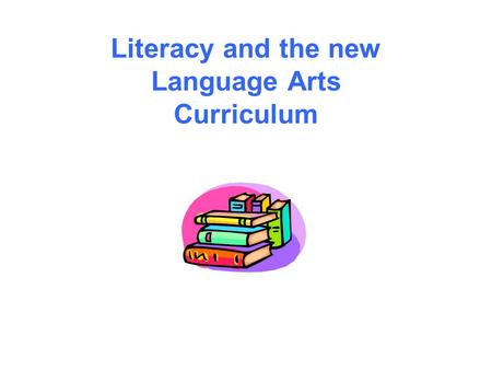 Literacy and the new Language Arts Curriculum. The Learning Community of Regional School District 14 Believes that:  Literacy is a life long practice.