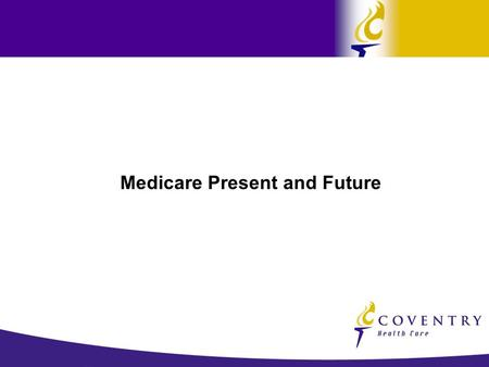 Medicare Present and Future. What is Medicare?  A Health Insurance Program for the aged and disabled, and people of with End-Stage Renal Disease  Administered.