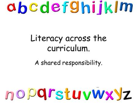 Literacy across the curriculum. A shared responsibility.