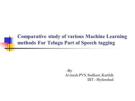 Comparative study of various Machine Learning methods For Telugu Part of Speech tagging -By Avinesh.PVS, Sudheer, Karthik IIIT - Hyderabad.