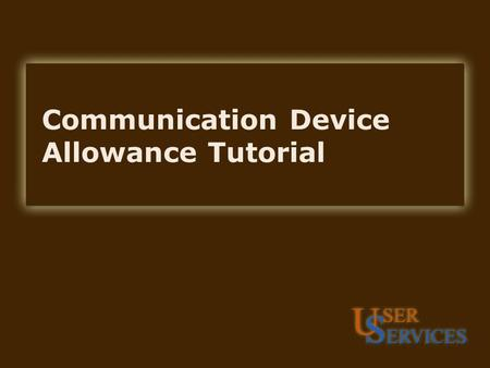Communication Device Allowance Tutorial. CDA Setup Establishing procedures for Communication Device Allowance (CDA) approvals is the responsibility of.