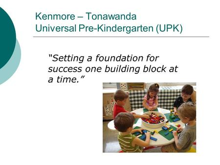"Kenmore – Tonawanda Universal Pre-Kindergarten (UPK) ""Setting a foundation for success one building block at a time."""