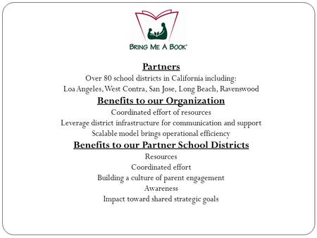 Partners Over 80 school districts in California including: Loa Angeles, West Contra, San Jose, Long Beach, Ravenswood Benefits to our Organization Coordinated.