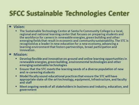 SFCC Sustainable Technologies Center  Vision:  The Sustainable Technology Center at Santa Fe Community College is a local, regional and national learning.