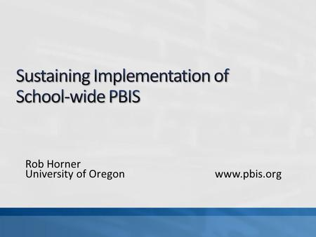 Rob Horner University of Oregonwww.pbis.org. Celebrate: PBS now being used in many parts of society. Focus: On school-wide positive behavior support.