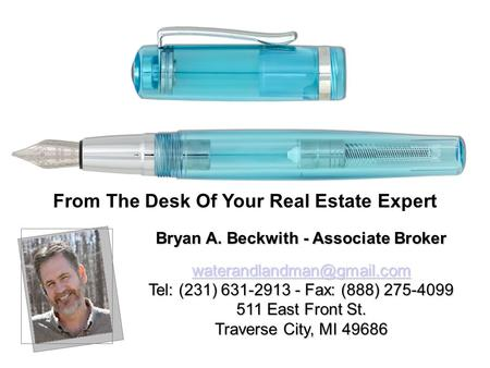 Bryan A. Beckwith - Associate Broker Tel: (231) 631-2913 - Fax: (888) 275-4099 511 East Front St. Traverse City, MI 49686 From.