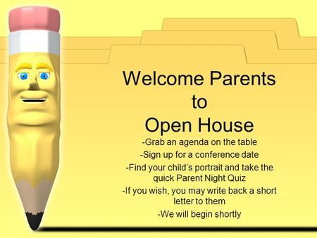 Welcome Parents to Open House -Grab an agenda on the table -Sign up for a conference date -Find your child's portrait and take the quick Parent Night Quiz.