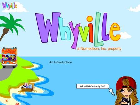 Whyville is Seriously Fun! An Introduction.  ocman&task=doc_view&gid=610&tmpl=comp onent&format=raw&Itemid=59.