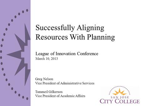 Successfully Aligning Resources With Planning League of Innovation Conference March 10, 2013 Greg Nelson Vice President of Administrative Services Tammeil.