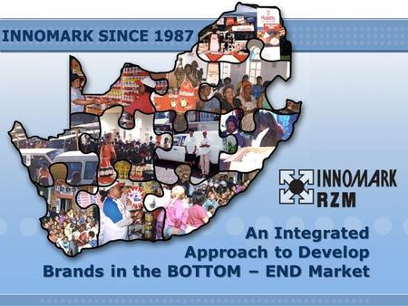 An Integrated Approach to Develop Brands in the BOTTOM – END Market.