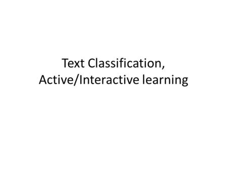 Text Classification, Active/Interactive learning.