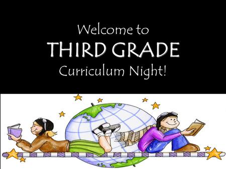 Welcome to THIRD GRADE Curriculum Night!. ATTENDANCE The school day is from 7:50-3:00. The earliest students may be dropped off is 7:15. Third Graders.