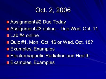 Oct. 2, 2006 Assignment #2 Due Today Assignment #3 online – Due Wed. Oct. 11 Lab #4 online Quiz #1, Mon. Oct. 16 or Wed. Oct. 18? Examples, Examples Electromagnetic.