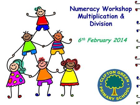 Numeracy Workshop Multiplication & Division 6 th February 2014.