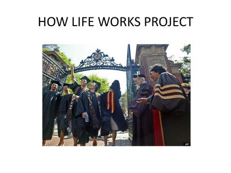 HOW LIFE WORKS PROJECT. This project will allow students to preview their lifestyle the first year after they have completed their education plans. The.