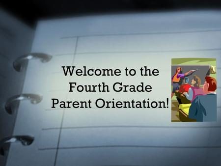 Welcome to the Fourth Grade Parent Orientation !