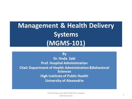 Management & Health Delivery Systems (MGMS-101) By Dr. Hoda Zaki Prof. Hospital Administration Chair Department of Health Administration &Behavioral Sciences.