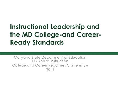 Instructional Leadership and the MD College-and Career- Ready Standards Maryland State Department of Education Division of Instruction College and Career.