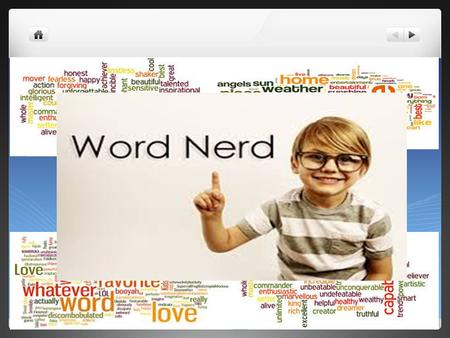Word Nerds. Goals I will gain knowledge in the area of student vocabulary development. I will learn various researched based active practices for vocabulary.