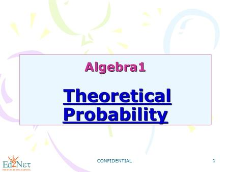CONFIDENTIAL 1 Algebra1 Theoretical Probability. CONFIDENTIAL 2 Warm Up 1) choosing a heart. 2) choosing a heart or a diamond. An experiment consists.