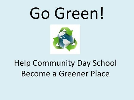 Go Green! Help Community Day School Become a Greener Place.