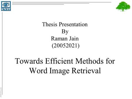 IIIT Hyderabad Thesis Presentation By Raman Jain (20052021) Towards Efficient Methods for Word Image Retrieval.