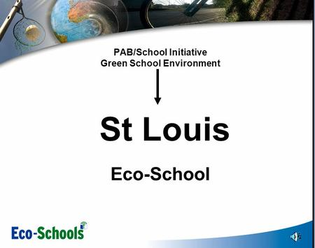 PAB/School Initiative Green School Environment St Louis Eco-School.