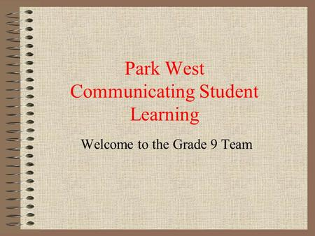 Park West Communicating Student Learning Welcome to the Grade 9 Team.
