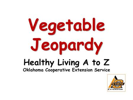 Vegetable Jeopardy Healthy Living A to Z Oklahoma Cooperative Extension Service.