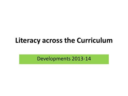 Literacy across the Curriculum Developments 2013-14.