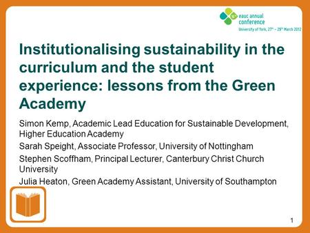 1 Simon Kemp, Academic Lead Education for Sustainable Development, Higher Education Academy Sarah Speight, Associate Professor, University of Nottingham.