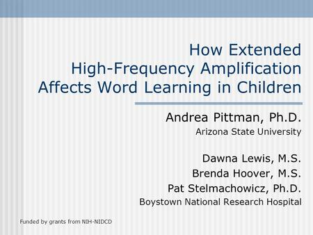 How Extended High-Frequency Amplification Affects Word Learning in Children Andrea Pittman, Ph.D. Arizona State University Dawna Lewis, M.S. Brenda Hoover,