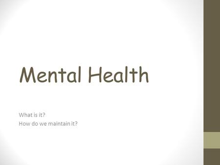 Mental Health What is it? How do we maintain it?.