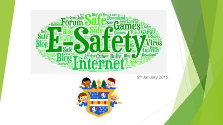 5 th January 2015. What does E-Safety mean in our lives? What does E-Safety mean? Security Safe Behaviours Obsessive Use of ICT Bullying Digital footprint.