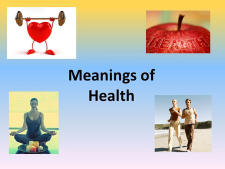 Meanings of Health. Learning Intentions Today you will learn about the different definitions of health. You will also learn some challenging words and.